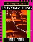 The Underground Guide to Telecommuting : Slightly Askew Advice on Leaving the Rat Race Behind by Woody Leonhard (1995, Paperback)