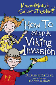 Barker, Dominic Max and Molly's Guide to Trouble: How to Stop a Viking Invasion