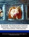 A Guide to Peruvian Cuisine, Dakota Stevens, 1117114902