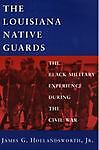 Louisiana Native Guards : The Black Mili...