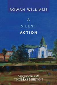A-Silent-Action-Engagements-with-Thomas-Merton-by-Dr-Rowan-Williams