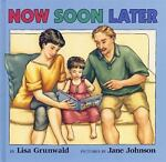 Now, Soon, Later, Lisa Grunwald, 0688139469