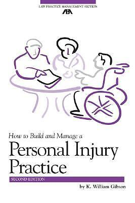 How to Build and Manage a Personal Injury Practice (ABA Law Practice Management 1