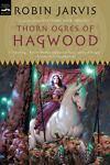 Thorn Ogres of Hagwood, Robin Jarvis, 0152051228