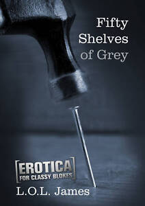 Fifty Shelves of Grey by L.O.L. James PB 2012 1st