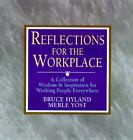 Reflections for the Workplace : A Collection of Wisdom and Inspiration for Working People Everywhere by Merle J. Yost and Bruce N. Hy...