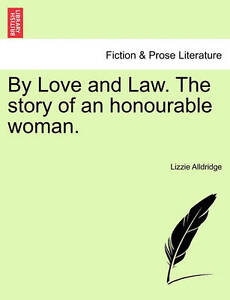 NEW By Love and Law. The story of an honourable woman. by Lizzie Alldridge