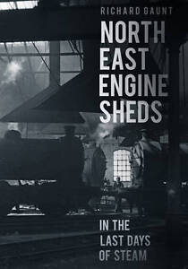 North East Engine Sheds in the Last Days of Steam by Richard Gaunt...