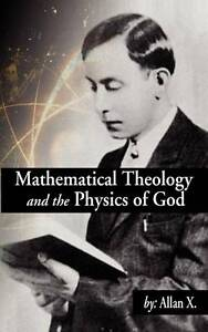 Mathematical Theology and the Physics of God by X, Allan -Paperback
