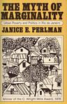 The Myth of Marginality : Urban Poverty and Politics in Rio de Janeiro, Perlman, Janice E., 0520039521