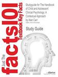 Outlines and Highlights for the Handbook of Child and Adolescent Clinical Psychology : A Contextual Approach by Alan Carr, Cram101 Textbook Reviews Staff, 1618302981
