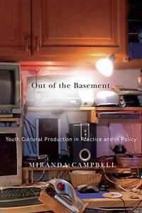 Out of the Basement: Youth Cultural Production in Practice and in Policy by...