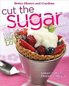 Cut the Sugar Cookbook by Better Homes a...