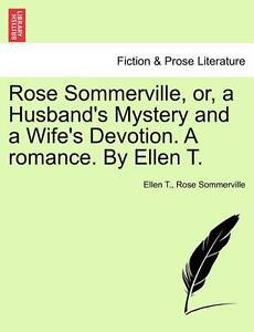 Rose Sommerville, or, a Husband's Mystery and a Wife's Devotion. A romance. By E