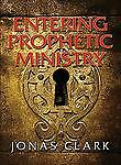 Entering-Prophetic-Ministry-by-Jonas-A-Clark-2008-Paperback
