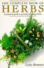 The Complete Book of Herbs : A Practical Guide to Growing and Using Herbs by Lesley Bremness (1994, Paperback) : Lesley Bremness (1994)