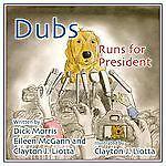 Dubs Runs for President OLD VERSION, Dick Morris, 1938804015