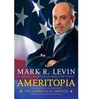 Ameritopia : The Unmaking of America by Mark R. Levin (2012, Hardcover) : Mark R. Levin (Trade Cloth, 2012)