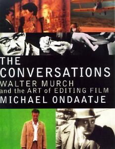 The Conversations: Walter Murch and the Art of Editing Film by Ondaatje, Michae