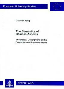 The Semantics of Chinese Aspects, Guowen Yang