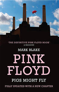 Pigs Might Fly: The Inside Story of Pink Floyd by Mark Blake (Paperback)