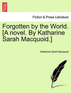 Forgotten by the World. [A Novel. by Katharine Sarah Macquoid.]