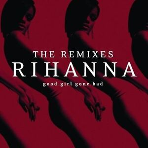 Rihanna Good Girl Gone Bad: The Remixes CD ***NEW***