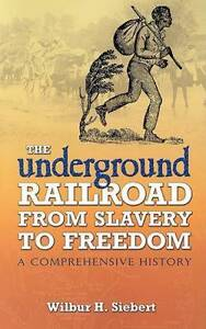 The Underground Railroad from Slavery to Freedom: A Comprehensive History by...