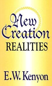 New Creation Realities by E  W  Kenyon (1945, Paperback)
