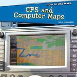 GPS and Computer Maps, Julia J. Quinlan, 1448861594