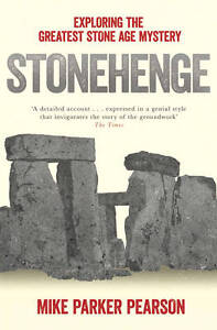 Stonehenge: Exploring the greatest Stone Age mystery by Mike Parker Pearson NEW