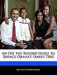 An off the Record Guide to Barack Obama's Family Tree, Ellen Marie, 1240199732