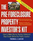The Pre-Foreclosure Property Investor's Kit : How to Make Money Buying Distressed Real Estate - Before the Public Auction by Thomas L...