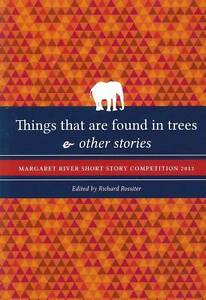Things That are Found in Trees and Other Stories 'Margaret River Short Story Com