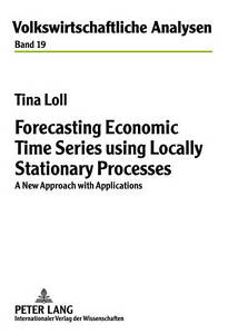 Forecasting Economic Time Series Using Locally Stationary Processes, Tina Loll