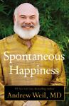 Spontaneous Happiness, Andrew Weil, 0316129445