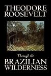 Through the Brazilian Wilderness, Theodore Roosevelt, 1598181920