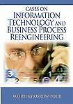 NEW Cases on Information Technology And Business Process Reengineering