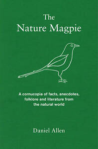 The Nature Magpie: A Cornucopia of Facts, Anecdo, Allen, Daniel, New