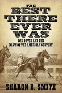 Best-There-Ever-Was-Dan-Patch-and-the-Dawn-of-the-American-Century-by