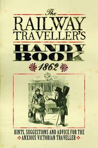 The Railway Traveller's Handy Book: Hints, Suggestions and Advice, before the jo