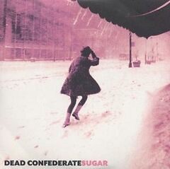 Dead Confederate - Sugar