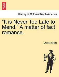 It Is Never Too Late to Mend. a Matter of Fact Romance. -Paperback