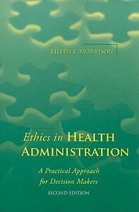 Ethics in Health Administration : A Prac...
