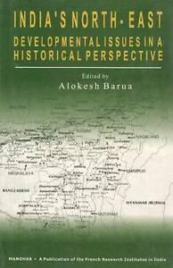 INDIA S NORTH EAST: Developmental Issues in a Historical Perspective - New Book