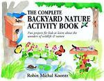 The Complete Backyard Nature Activity Book, Robin Michal Koontz, 0070371342