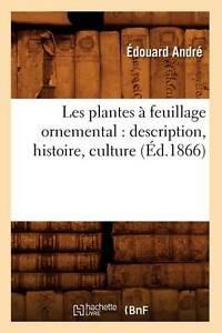 Les Plantes a Feuillage Ornemental: Description, Histoire, Culture (Ed.1866) (Sc