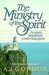 The Ministry of the Spirit, A. J. Gordon, 0871238438