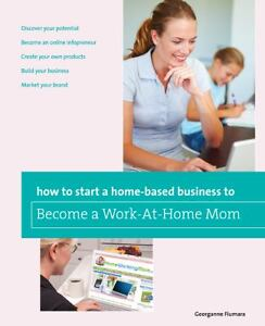 How To Start A Home Based Business To Become A Work At Home Mom Home Based Bu