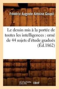 Le Dessin MIS a la Portee de Toutes Les Intelligences: Orne de 44 Sujets D'Etude